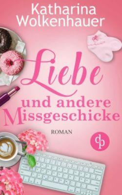 Liebe und andere Missgeschicke (Liebe, Chick-Lit, Humor), KATHARINA WOLKENHAUER