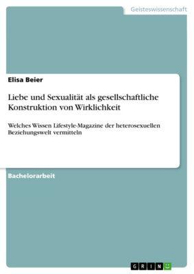 Liebe und Sexualität als gesellschaftliche Konstruktion von Wirklichkeit, Elisa Beier