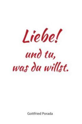 Liebe! und tu, was du willst. - Gottfried Porada pdf epub