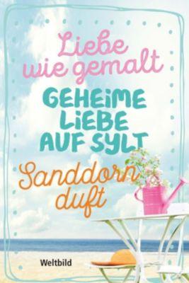 Liebe wie gemalt /Geheime Liebe auf Sylt/ Sanddornduft, Susanne Oswald, Gabriele Diechler, Christine Rath