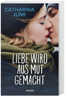 Liebe wird aus Mut gemacht, Catharina Junk