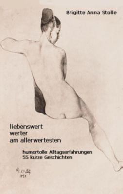 Liebenswert - werter - am allerwertesten, Brigitte Anna Stolle