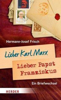 Lieber Karl Marx, lieber Papst Franziskus - Hermann-Josef Frisch |