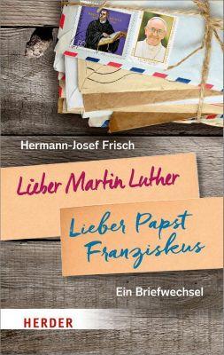 Lieber Martin Luther - lieber Papst Franziskus, Hermann-Josef Frisch
