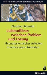 Liebesaffären zwischen Problem und Lösung - Gunther Schmidt |