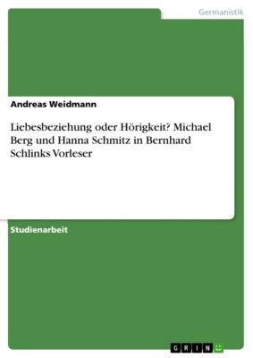 Liebesbeziehung oder Hörigkeit?  Michael Berg und Hanna Schmitz in Bernhard Schlinks Vorleser, Andreas Weidmann