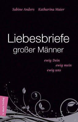 Liebesbriefe grosser Männer, Katharina Maier, Sabine Anders