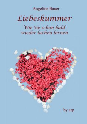 Liebeskummer - Wie Sie schon bald wieder lachen lernen, Angeline Bauer