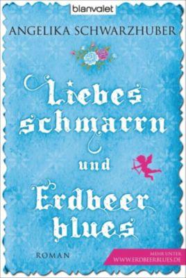 Liebesschmarrn und Erdbeerblues, Angelika Schwarzhuber