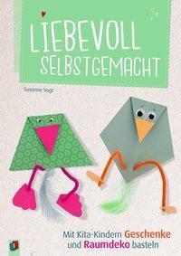 Liebevoll selbstgemacht - Mit Kita-Kindern Geschenke und Raumdeko basteln, Susanne Vogt