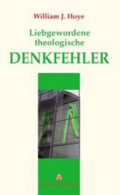 Liebgewordene theologische Denkfehler, William J. Hoye