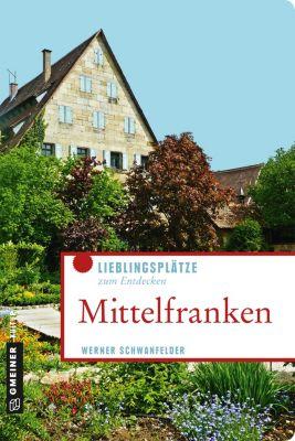 Lieblingsplätze im GMEINER-Verlag: Mittelfranken, Werner Schwanfelder