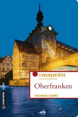 Lieblingsplätze im GMEINER-Verlag: Oberfranken, Friederike Schmöe