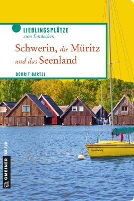 Lieblingsplätze im GMEINER-Verlag: Schwerin, die Müritz und das Seenland, Dorrit Bartel
