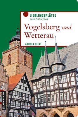 Lieblingsplätze im GMEINER-Verlag: Vogelsberg und Wetterau, Andrea Reidt