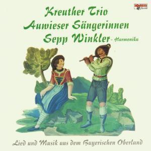Lied und Musik aus dem Bayerischen Oberland, Kreuther Trio, Auwieser Sängerinnen
