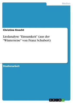 Liedanalyse Einsamkeit (aus der Winterreise von Franz Schubert), Christine Knecht
