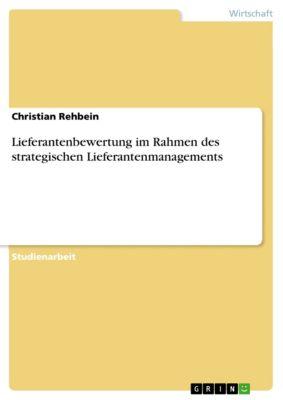 Lieferantenbewertung im Rahmen des strategischen Lieferantenmanagements, Christian Rehbein