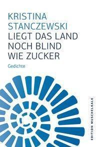 Liegt das Land noch blind wie Zucker, Kristina Stanczewski