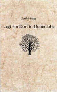 Liegt ein Dorf in Hohenlohe, Gottlob Haag
