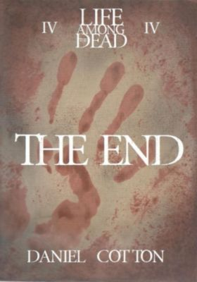 Life Among the Dead: Life Among the Dead 4: The End, Daniel Cotton