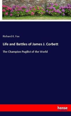 Life and Battles of James J. Corbett, Richard K. Fox