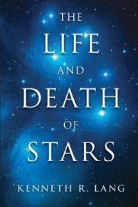 Life and Death of Stars, Kenneth R. Lang