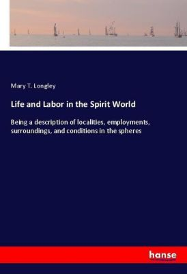 Life and Labor in the Spirit World, Mary T. Longley