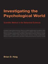 Life and Mind: Philosophical Issues in Biology and Psychology: Investigating the Psychological World, Brian D. Haig