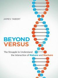 Life and Mind: Philosophical Issues in Biology and Psychology: Beyond Versus, James Tabery