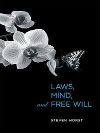 Life and Mind: Philosophical Issues in Biology and Psychology: Laws, Mind, and Free Will, Steven Horst