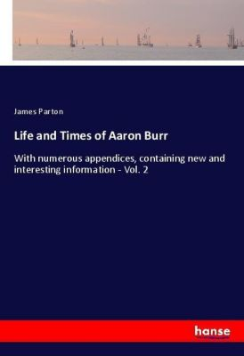 Life and Times of Aaron Burr, James Parton