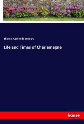 Life and Times of Charlemagne, Thomas Osmond Summers
