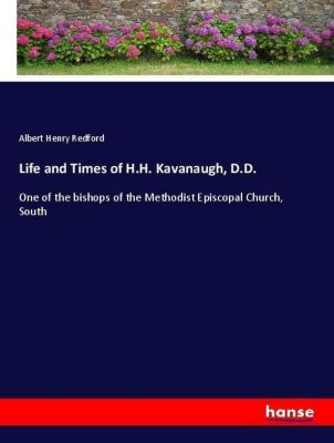 Life and Times of H.H. Kavanaugh, D.D., Albert Henry Redford