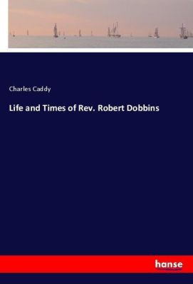 Life and Times of Rev. Robert Dobbins, Charles Caddy
