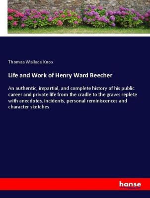 Life and Work of Henry Ward Beecher, Thomas Wallace Knox
