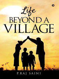 Life Beyond a Village, P. Raj Saini