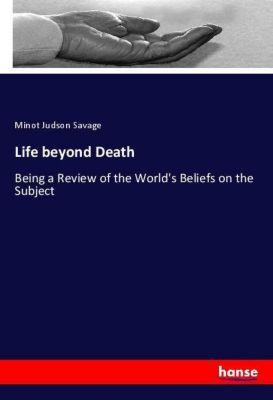 Life beyond Death, Minot Judson Savage