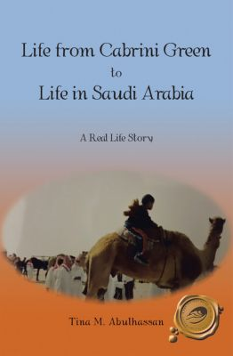 Life from Cabrini Green to Life in Saudi Arabia, Tina M. Abulhassan
