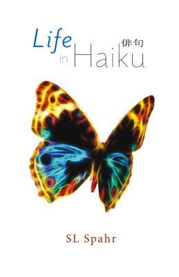 Life in Haiku, SL Spahr