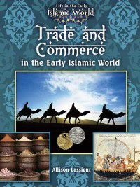 Life in the Early Islamic World: Trade and Commerce in the Early Islamic World, Rachel Eugster