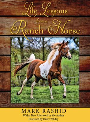 Life Lessons from a Ranch Horse, Mark Rashid