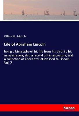 Life of Abraham Lincoln, Clifton M. Nichols