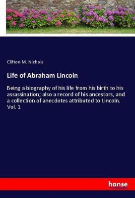Life of Abraham Lincoln, Clifton M. Nichols