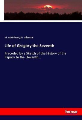 Life of Gregory the Seventh, M. Abel-François Villemain