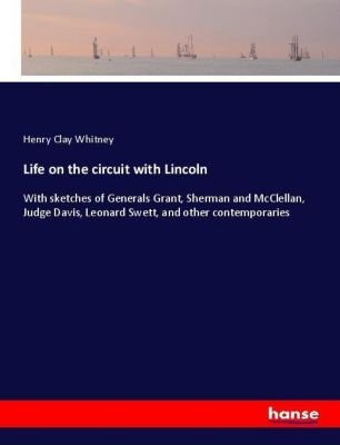 Life on the circuit with Lincoln, Henry Clay Whitney