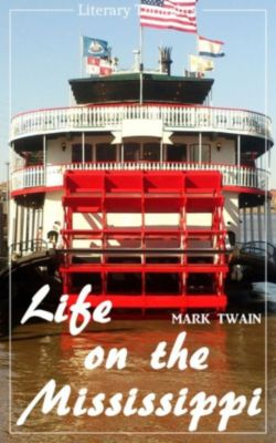 Life on the Mississippi (Mark Twain) (Literary Thoughts Edition), Mark Twain