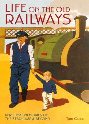 Life on the Old Railways, Tom Quinn