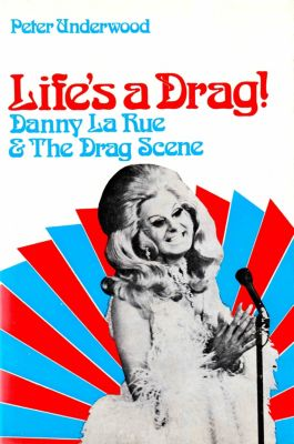 Life's a Drag! Danny la Rue & The Drag Scene, Peter Underwood
