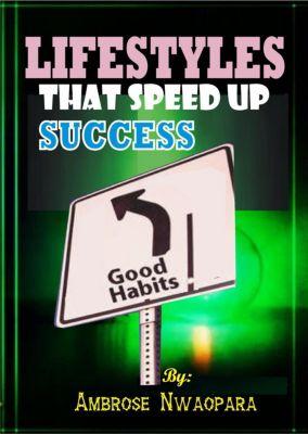 Lifestyles that Speed up Success, Ambrose Nwaopara
